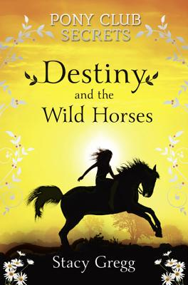 Destiny and the Wild Horses By Gregg, Stacy